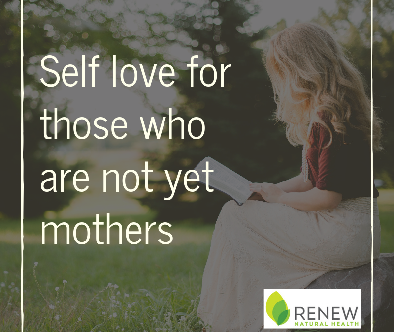 photo of woman. Text reads Self love for those who are not yet mothers